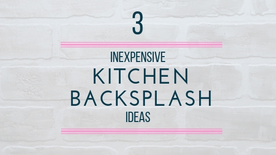 3 Inexpensive Kitchen Backsplash Ideas
