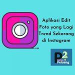 Aplikasi Edit Foto yang Lagi Trend Sekarang di Instagram