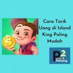 Cara Tarik Uang di Island King
