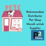 distributor pet shop murah