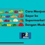 Cara Menjual Sayur ke Supermarket