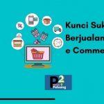 Kunci Sukses Berjualan di e Commerce