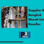 Supplier Baju Bangkok Murah Untuk Reseller