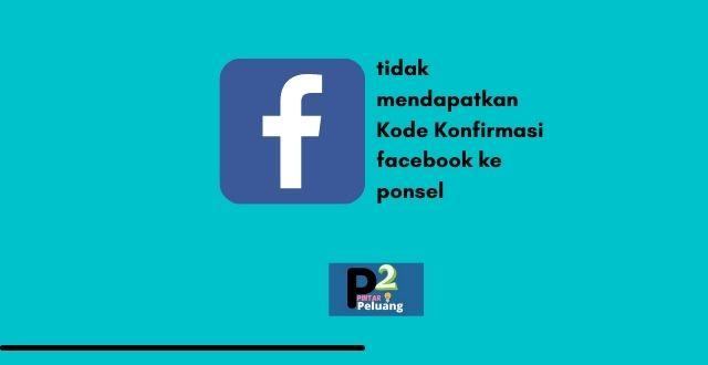 tidak mendapatkan Kode Konfirmasi facebook ke ponsel saya