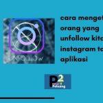 cara mengetahui orang unfollow di instagram tanpa aplikasi