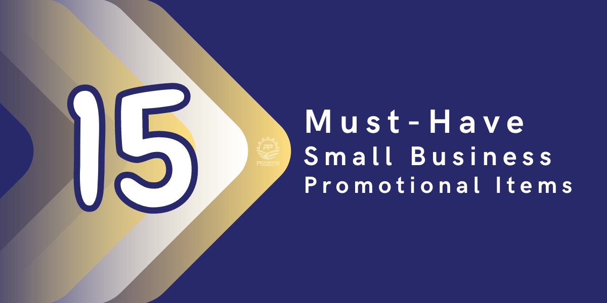 Blog Post by Pioneer Promo: 15 Must-Have Small Business Promotional Items