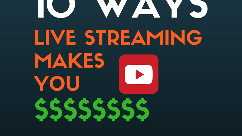 10 Ways Live Streaming Makes You $$$$$