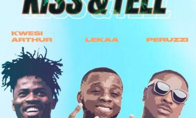 lekaa kiss & tell ft peruzzi and kwesi arthur