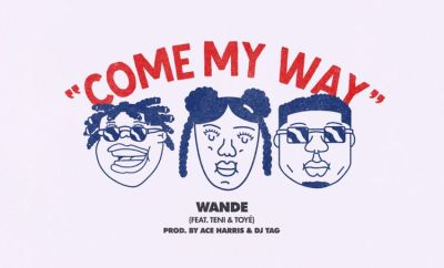 Wande Come My Way ft Teni