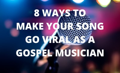 8 Ways To Make Your Song Go Viral As A Gospel Musician in Nigeria