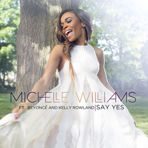 Michelle Williams Say Yes ft Beyonce and Kelly Rowland