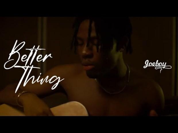 Joeboy Better Thing video download