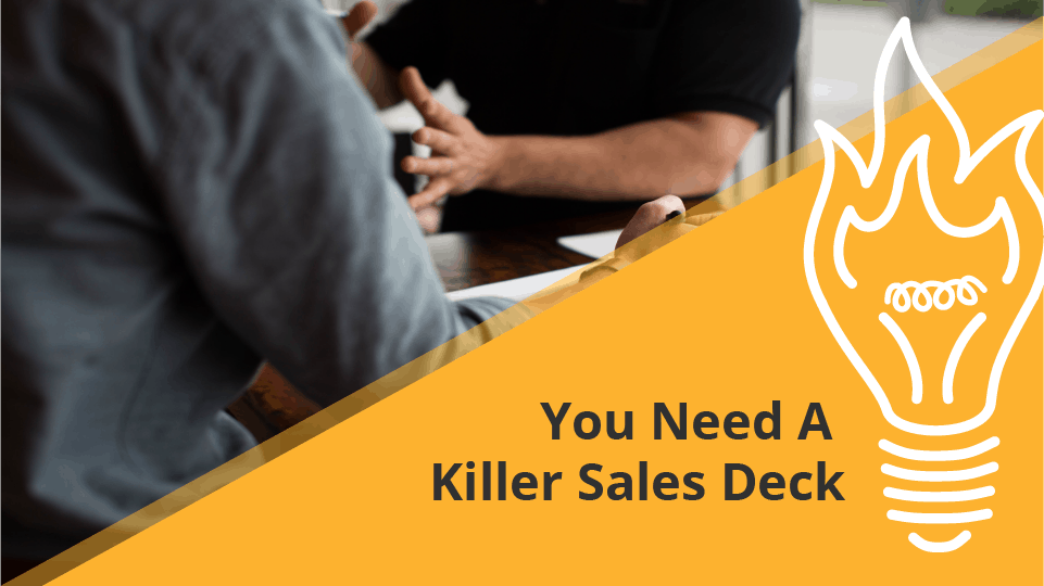 You Need A Killer Sales Deck