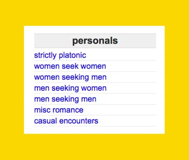 Back Before Matching Algorithms And Swiping Left And Right Were The Only Ways To Find Love Or Lust Online There Was A Thing Called Craigslist