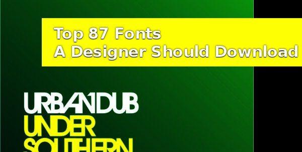 Top 87 Fonts A Designer Should Download