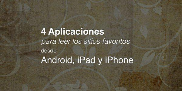 4 Aplicaciones para leer los sitios favoritos desde Android, iPad y iPhone