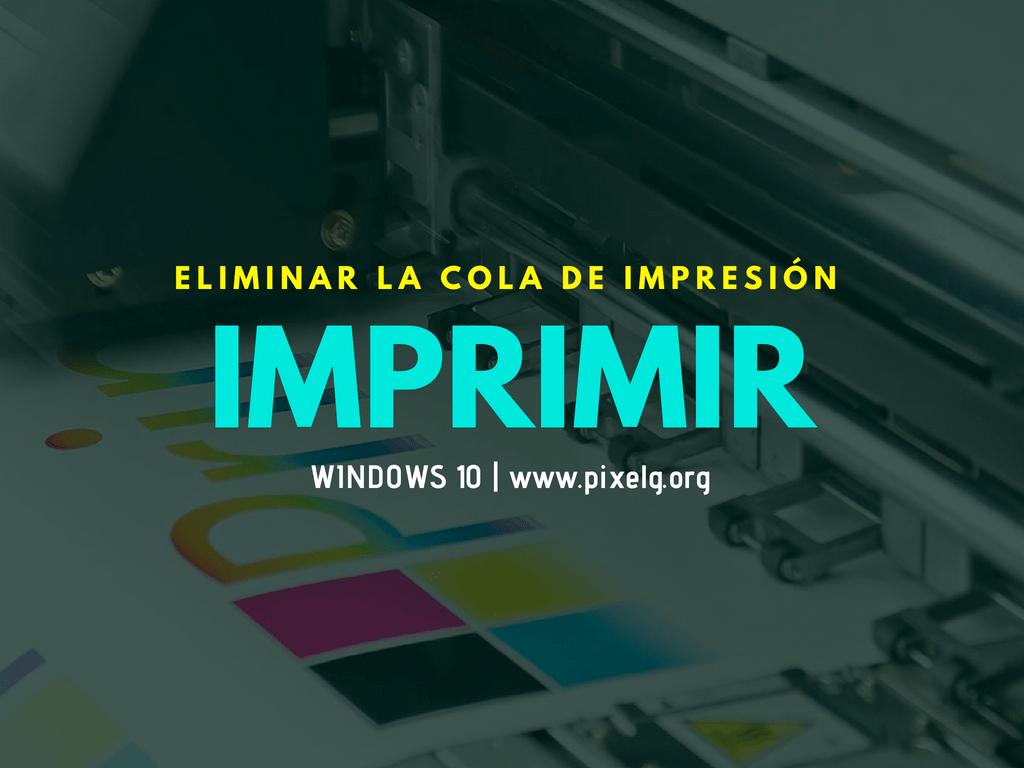 Cómo eliminar la cola de impresión en Windows 10