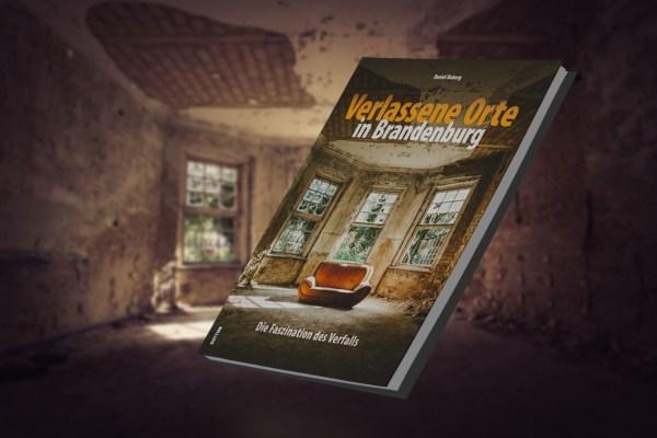 Verlassene Orte in Brandenburg - Die Faszination des Verfalls