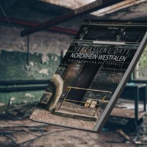 Verlassene Orte in Nordrhein-Westfalen - Die Faszination des Verfalls
