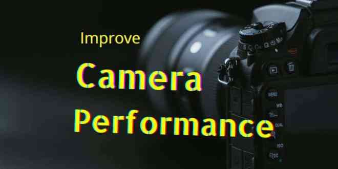 Tips to improve camera performance