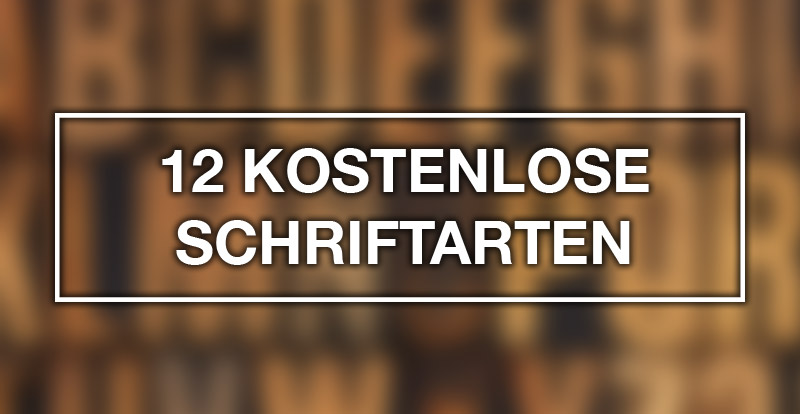 12 kostenlose Schriftarten