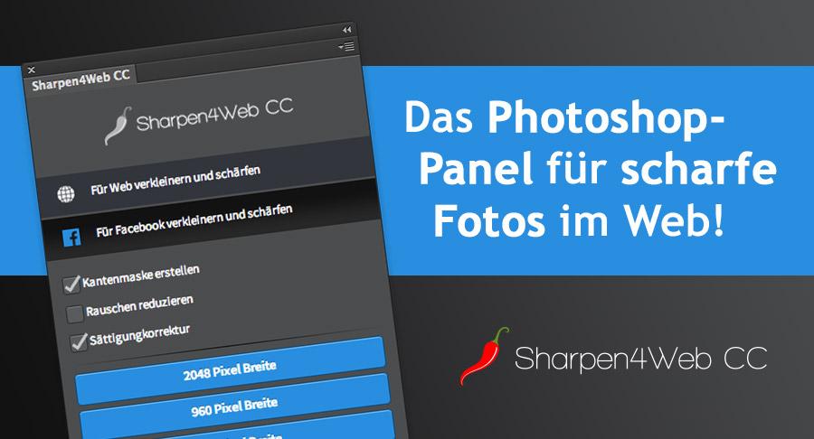 Darf ich vorstellen: Sharpen4Web CC – Das Photoshop-Panel für scharfe Fotos im Web
