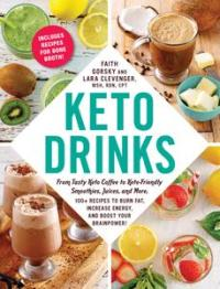 Keto Drinks: From Tasty Keto Coffee to Keto-Friendly Smoothies, Juices, and More (Keto)