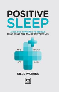 Positive Sleep: A holistic approach to resolve sleep issues and transform your life (The Positive Wellbeing)