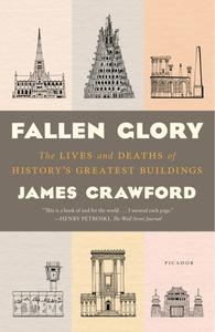 Fallen Glory: The Lives and Deaths of History's Greatest Buildings