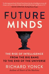 Future Minds: The Rise of Intelligence from the Big Bang to the End of the Universe