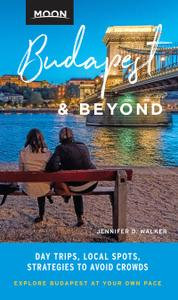 Moon Budapest & Beyond: Day Trips, Local Spots, Strategies to Avoid Crowds (Travel Guide)