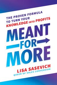 Meant for More: The Proven Formula to Turn Your Knowledge into Profits