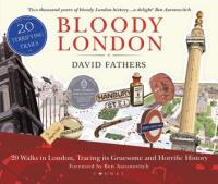 Bloody London: 20 Walks in London, Taking in its Gruesome and Horrific History