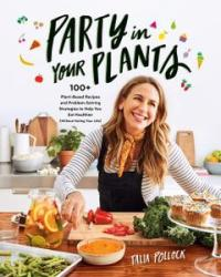 Party in Your Plants: 100+ Plant-Based Recipes and Problem-Solving Strategies to Help You Eat Healthier