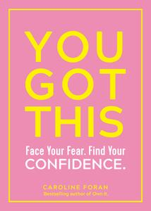 You Got This: Face Your Fear. Find Your Confidence.