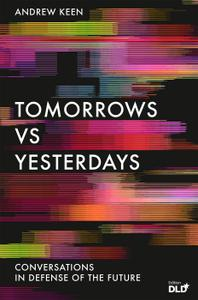 Tomorrows Versus Yesterdays: Conversations in Defense of the Future