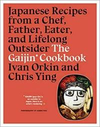 The Gaijin Cookbook : Japanese Recipes from a Chef, Father, Eater, and Lifelong Outsider