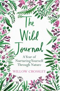 The Wild Journal: A Year of Nurturing Yourself Through Nature