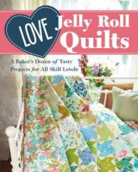 Love Jelly Roll Quilts: A Baker's Dozen of Tasty Projects for All Skill Levels
