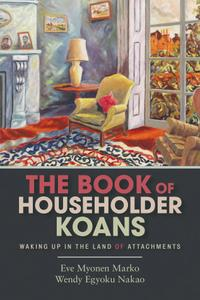 The Book of Householder Koans: Waking Up in the Land of Attachments