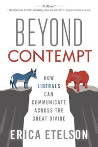 Beyond Contempt: How Liberals Can Communicate Across the Great Divide