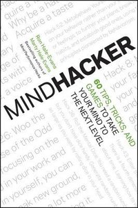 Mindhacker: 60 Tips, Tricks, and Games to Take Your Mind