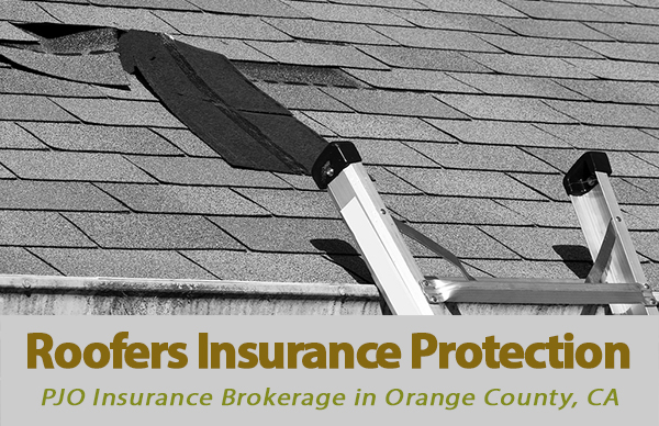 Roofers Insurance Protection with PJO Insurance Brokerage in Orange County, CA