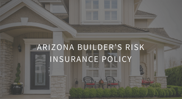 Arizona Builder's Risk Insurance Policy With PJO