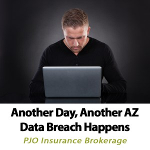 Another Day Another AZ Data Breach Happens Cyber Liability Insurance