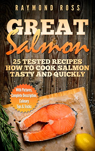 Great Salmon: 25 tested recipes how to cook salmon tasty and quickly (Delicious Seafood, Salmon Recipes, Salmon Cookbook, Fish Recipe, Seafood Recipes, Healthy Fish Recipes, Recetas de Salmon)