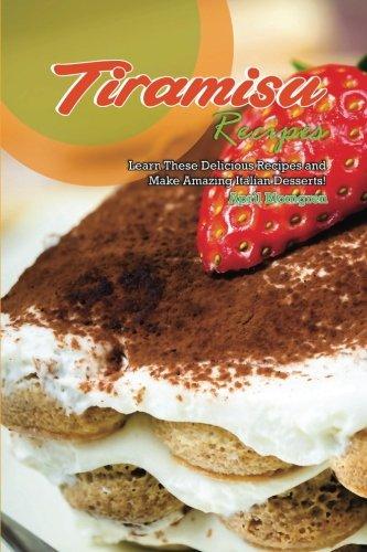 Tiramisu Recipes: Learn These Delicious Recipes and Make Amazing Italian Desserts!