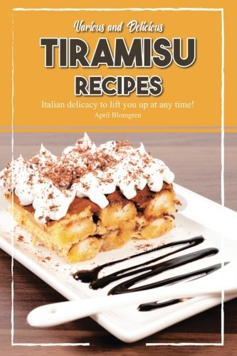 Various and Delicious Tiramisu Recipes: Italian Delicacy to Lift You Up at Any Time!