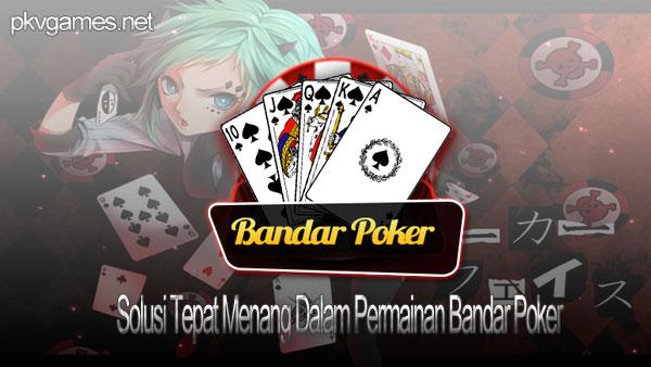 Solusi Tepat Menang Dalam Permainan Bandar Poker