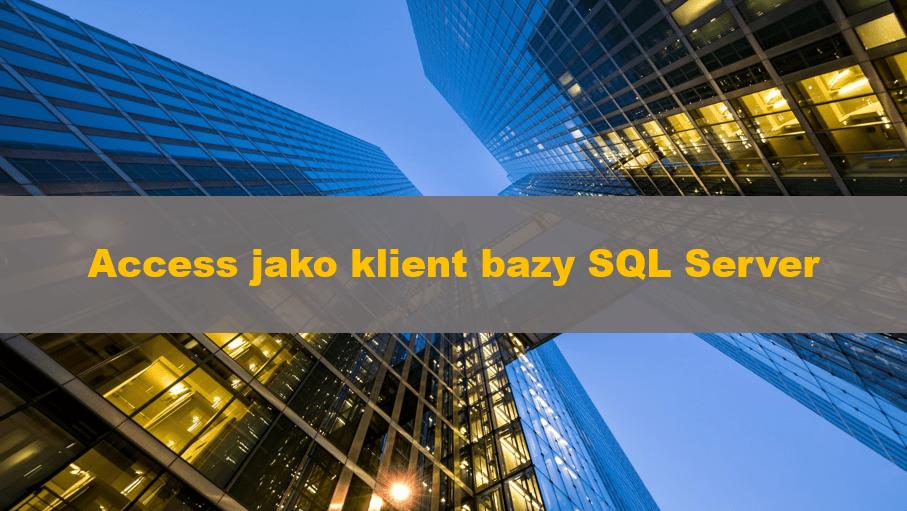 AccessJakoKlientBazySQLServer_00